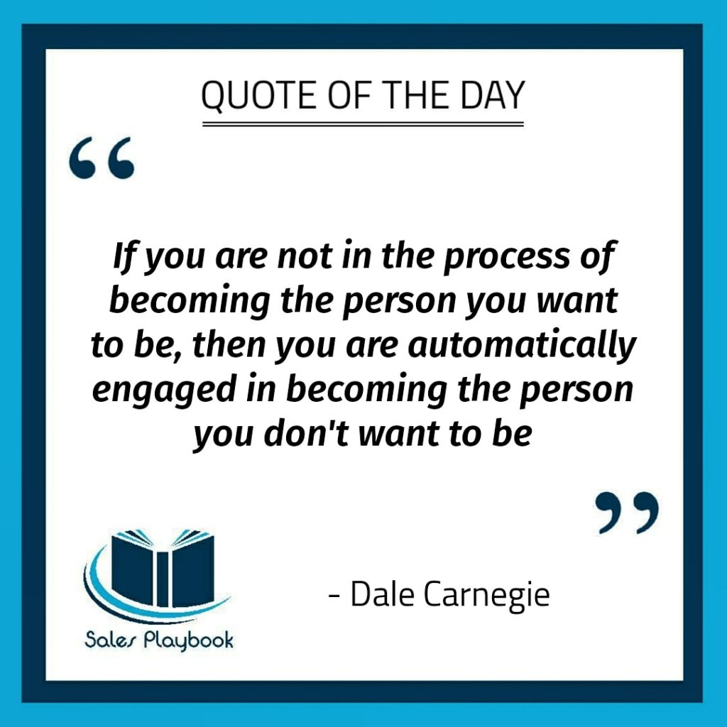 motivational quote if you are not in the process of becoming the person you want to be then you are automatically engaged in becoming the person you don't want to be Dale Carnegie
