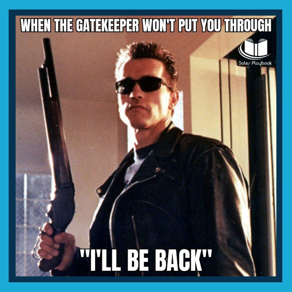 Sales meme when the gatekeeper won't put you through I'll be back
