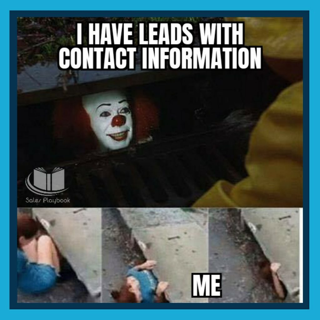 Sales meme I have leads with contact information, me