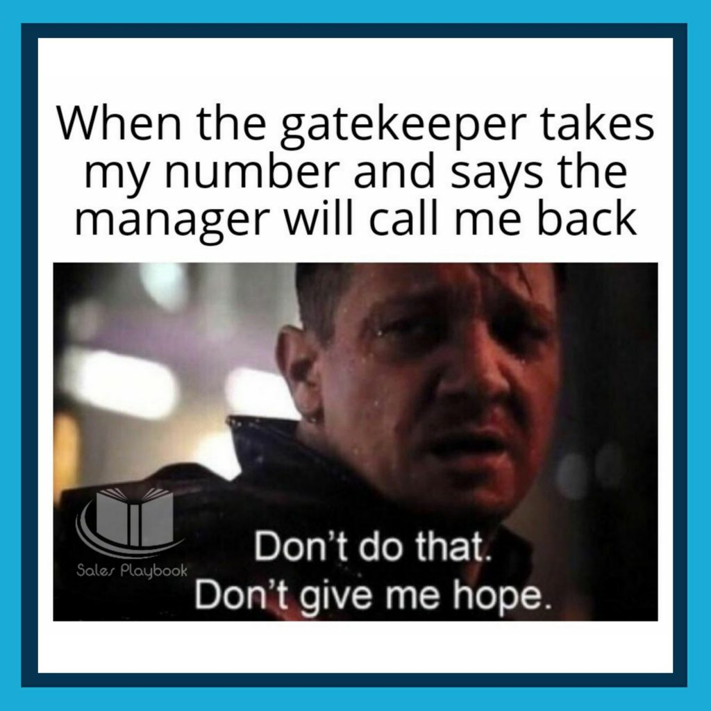 Sales meme when the gatekeeper takes my number and says the manager will call me back. Don't do that. Don't give me hope