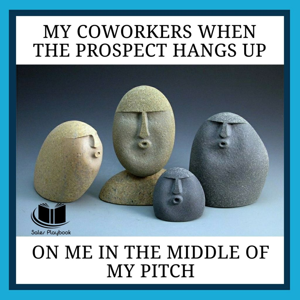 sales meme my coworkers when the prospects hangs up on me in the middle of my pitch