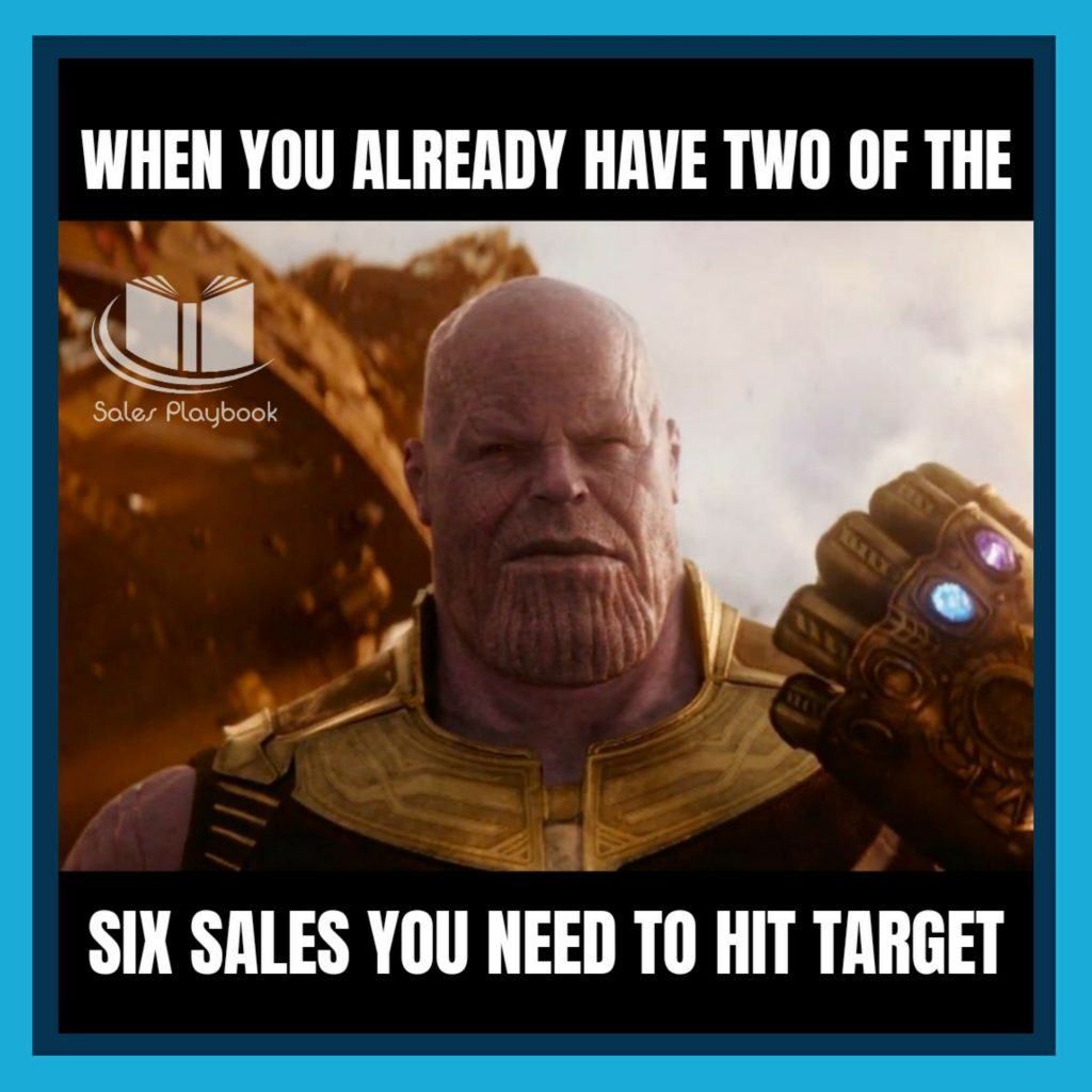 sales meme when you already have two of the six sales you need to hit target
