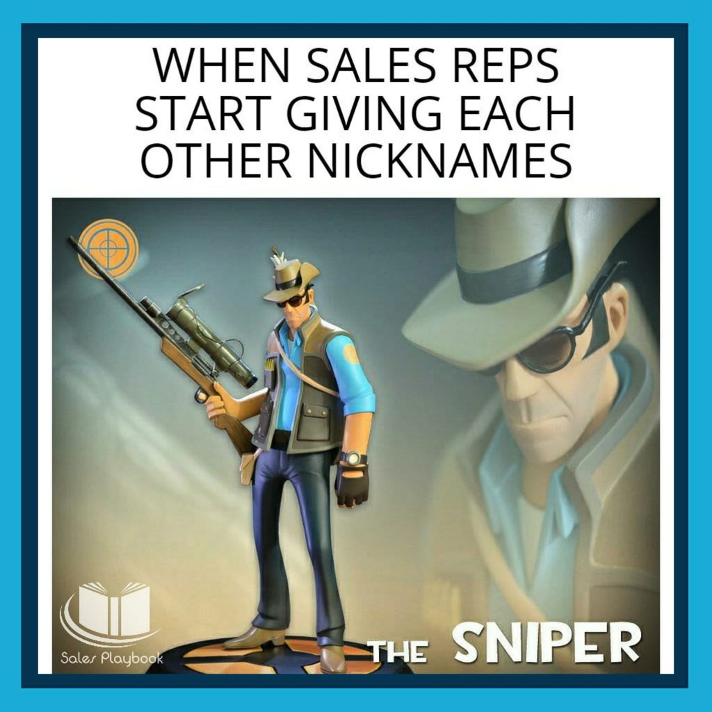 sales meme when sales reps start giving each other nicknames the sniper