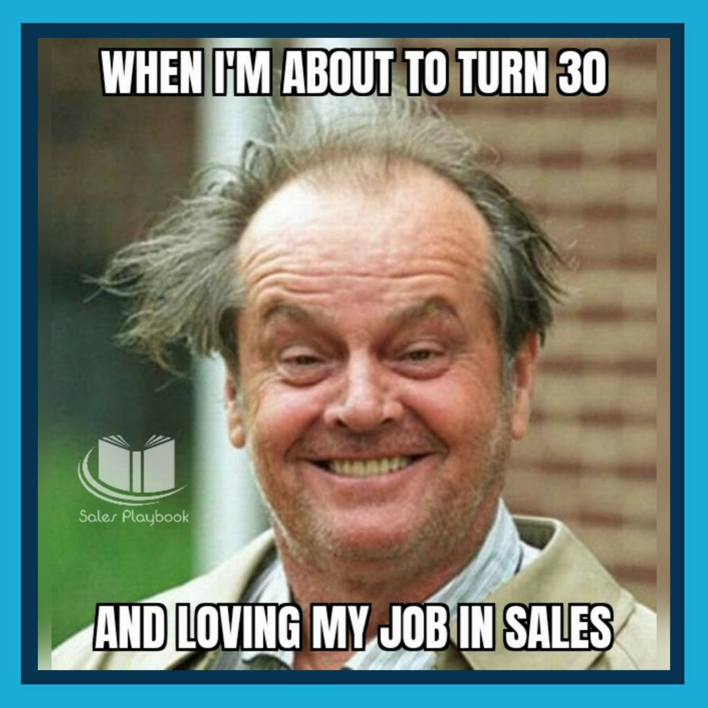 sales meme when I'm about to turn 30 and loving my job in sales