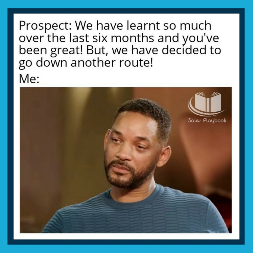 sales meme prospect we have learnt so much over the last six months and you've been great but we have decided to go down another route
