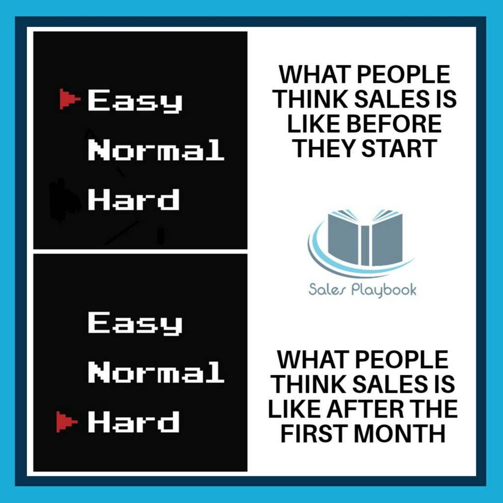 sales meme easy normal hard what people think sales is like before they start what people think sales is like after the first month