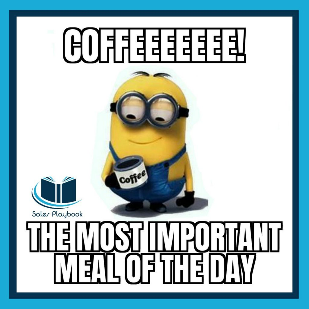sales meme coffee the most important meal of the day