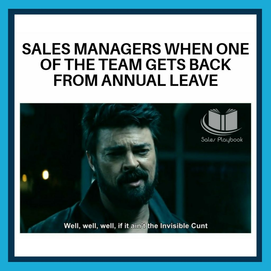 sales meme sales managers when one of the team gets back from annual leave