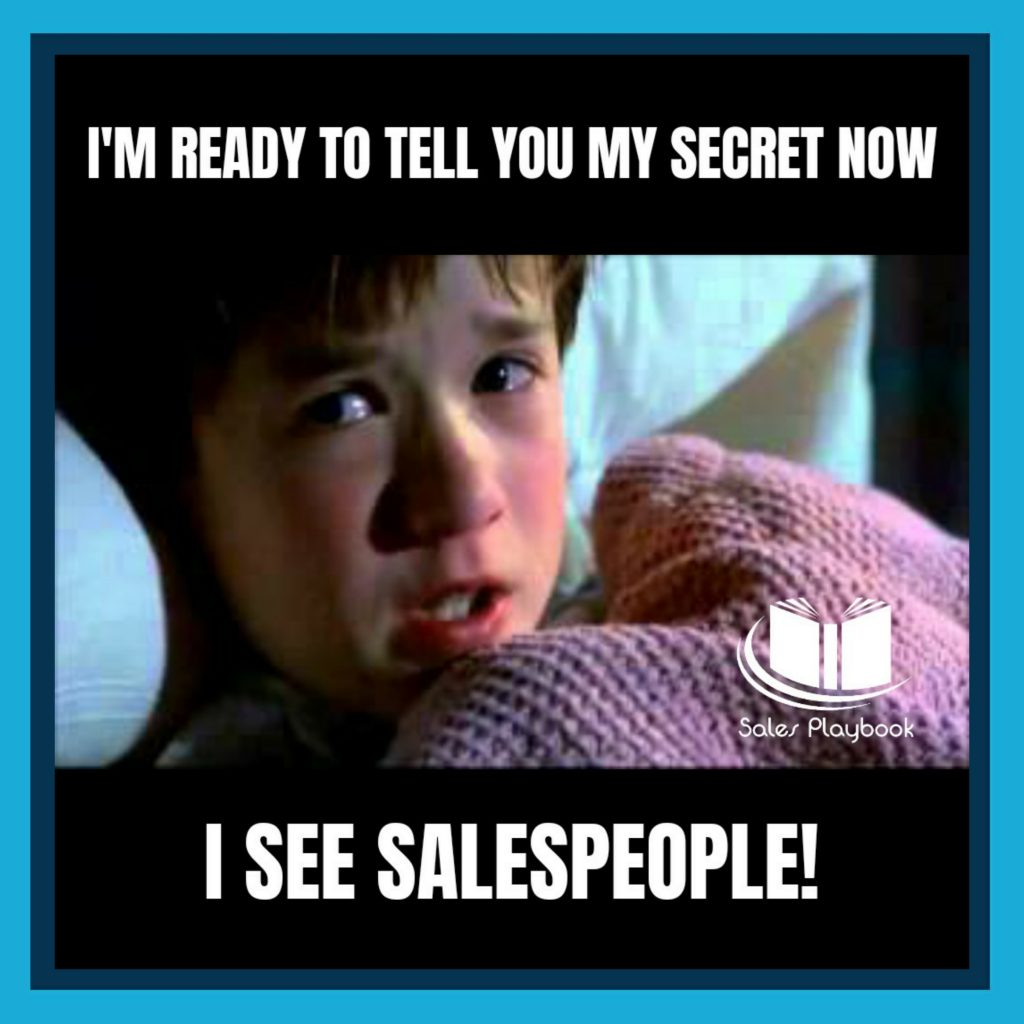 sales meme I'm ready to tell you my secret now I see salespeople
