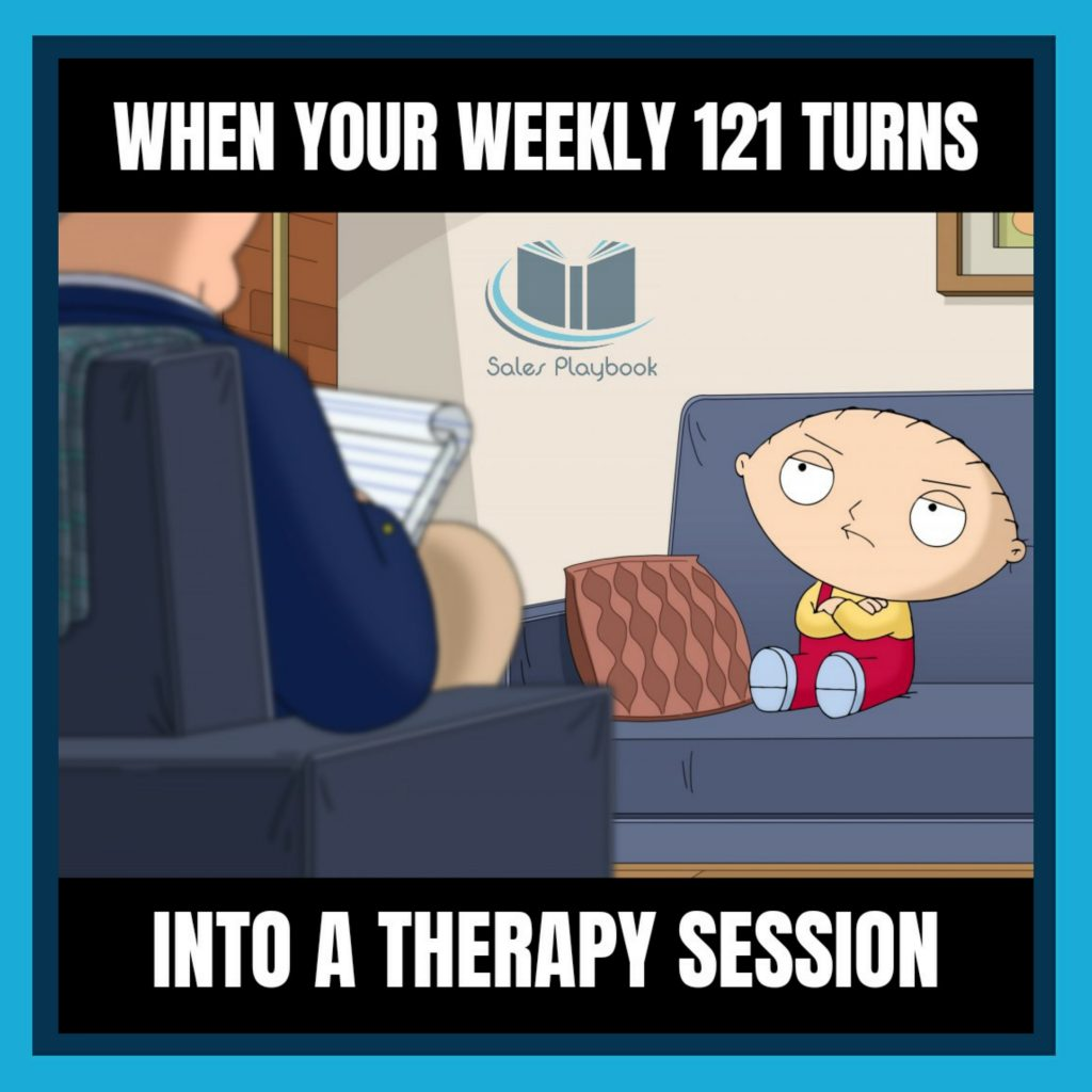 sales meme when your weekly 121 turns into a therapy session