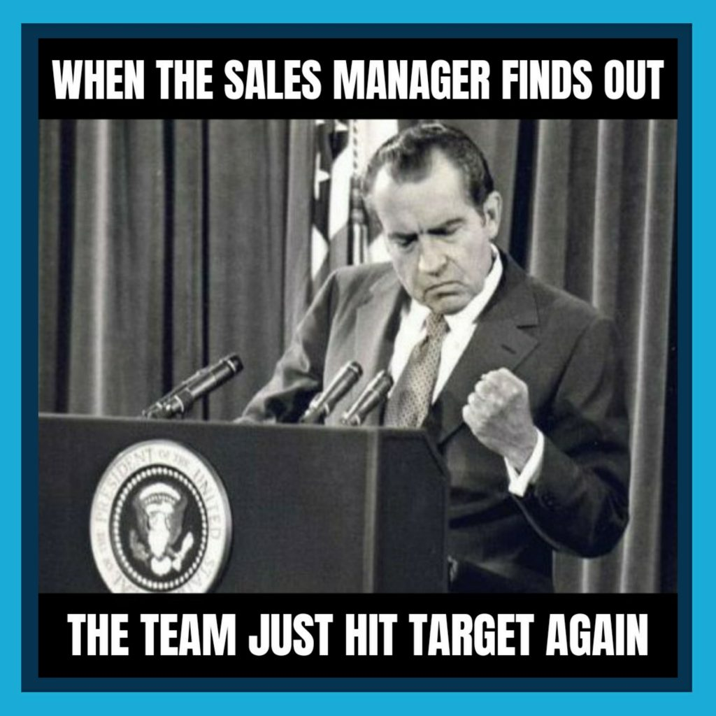 sales meme when the sales manager finds out the team just hit target again