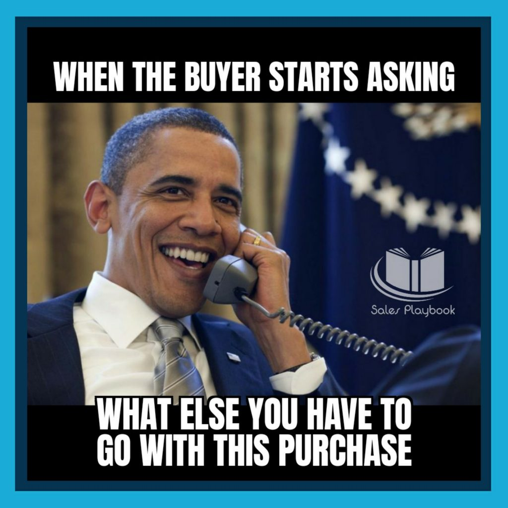 sales meme when the buyer starts asking what else you have to go with this purchase