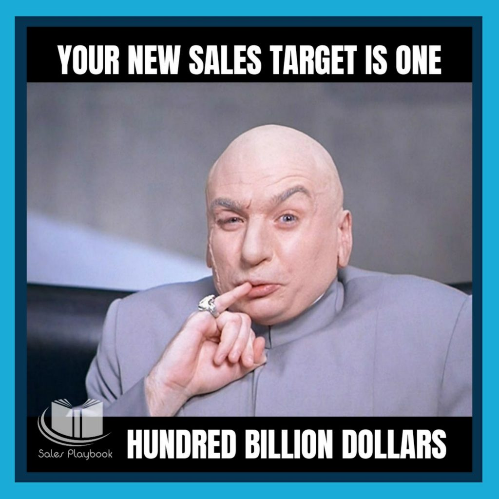 sales meme your new sales target is one hundred billion dollars