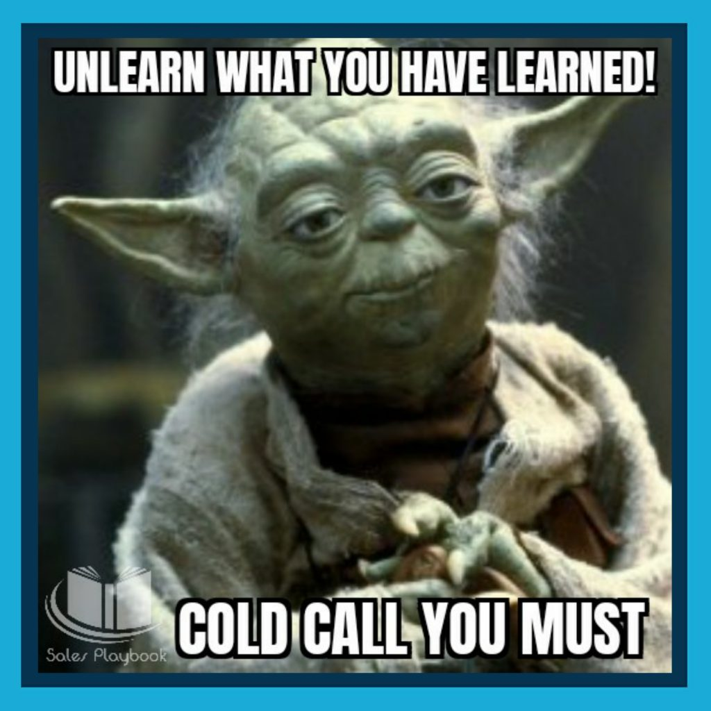 sales meme unlearn what you have learned cold call you must