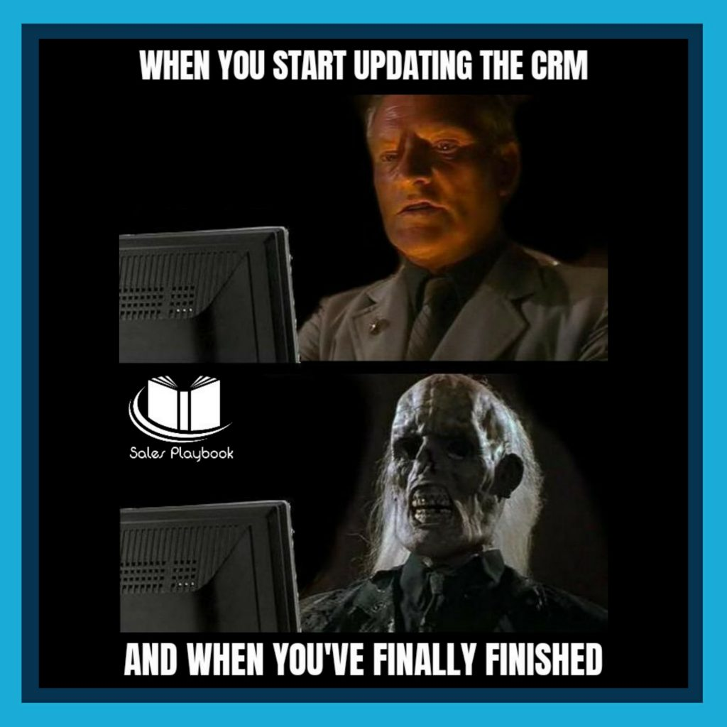 sales meme when you start updating the CRM and when you've finally finished