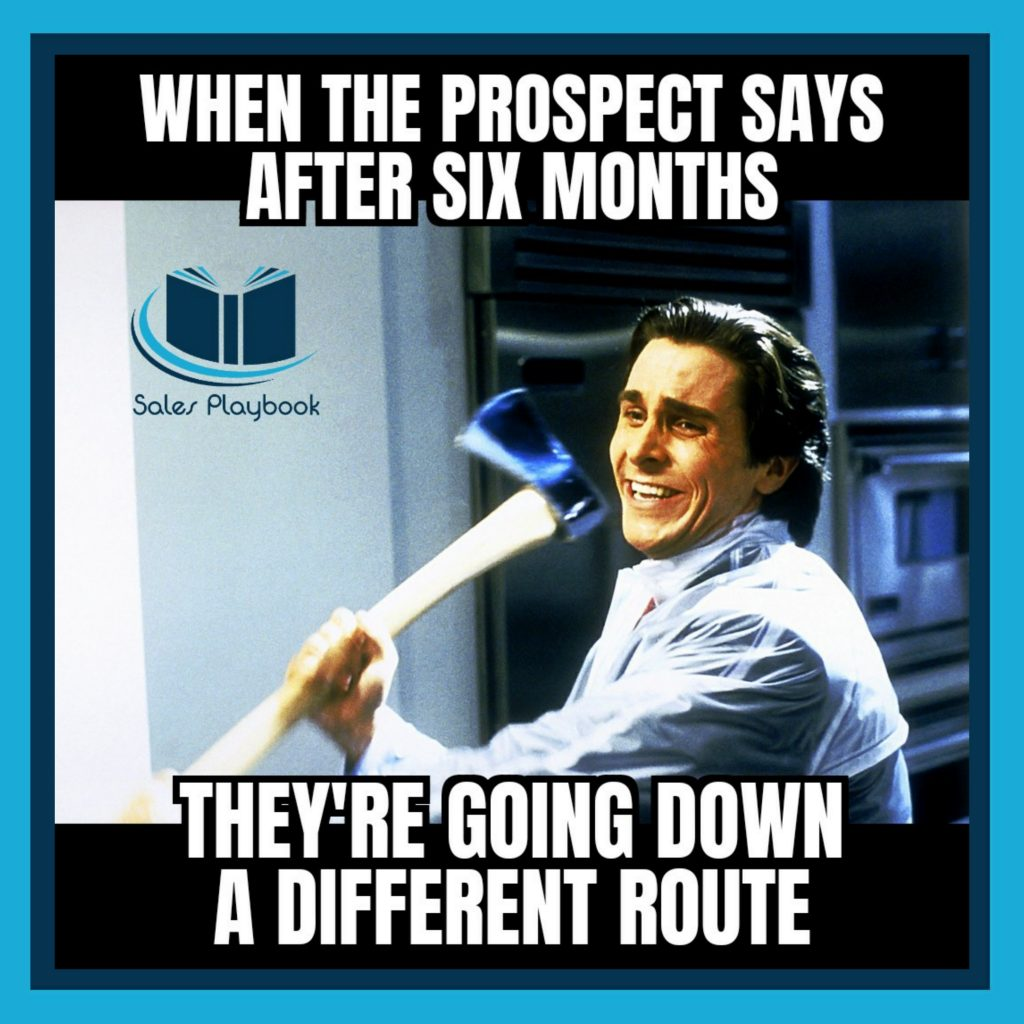 sales meme when the prospect says after six months they're going down a different route