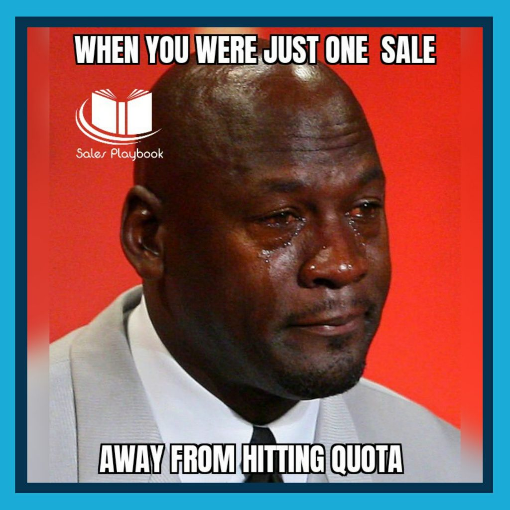 sales meme when you were just one sales away from hitting quota