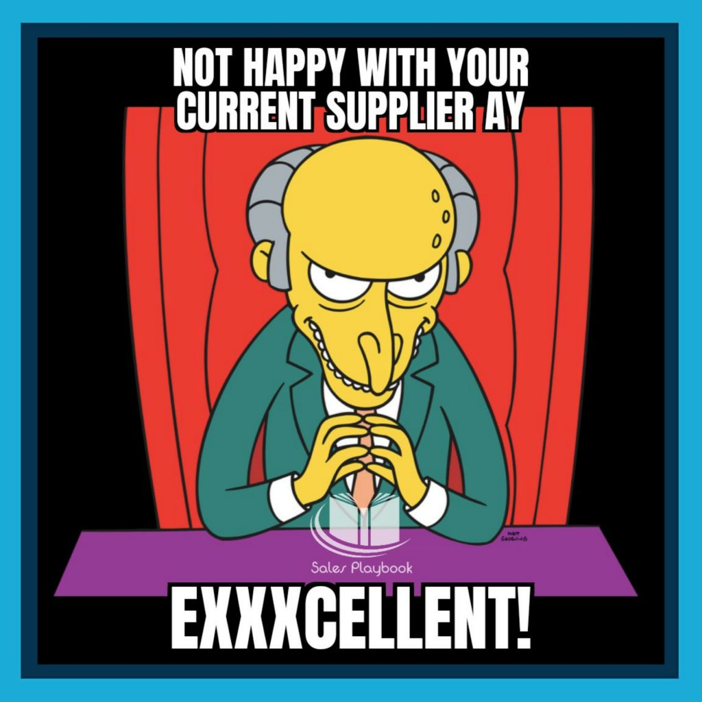 sales meme not happy with your current supplier ay excellent