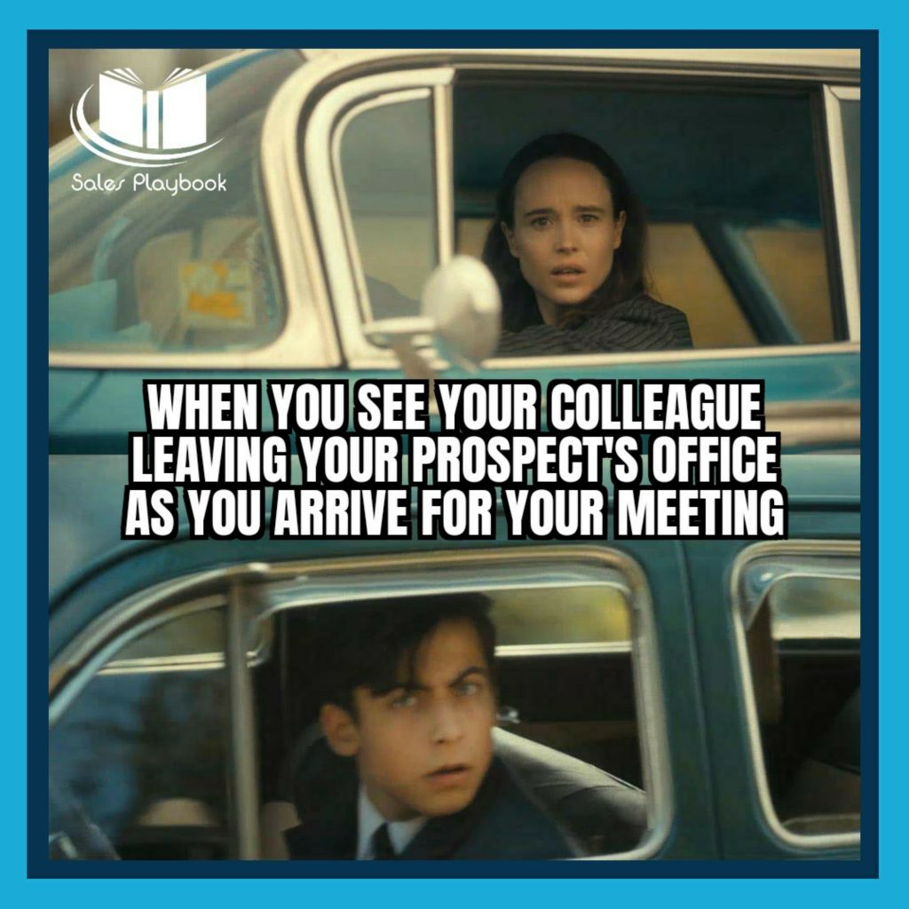 sales meme when you see your colleague leaving your prospects office as you arrive for your meeting