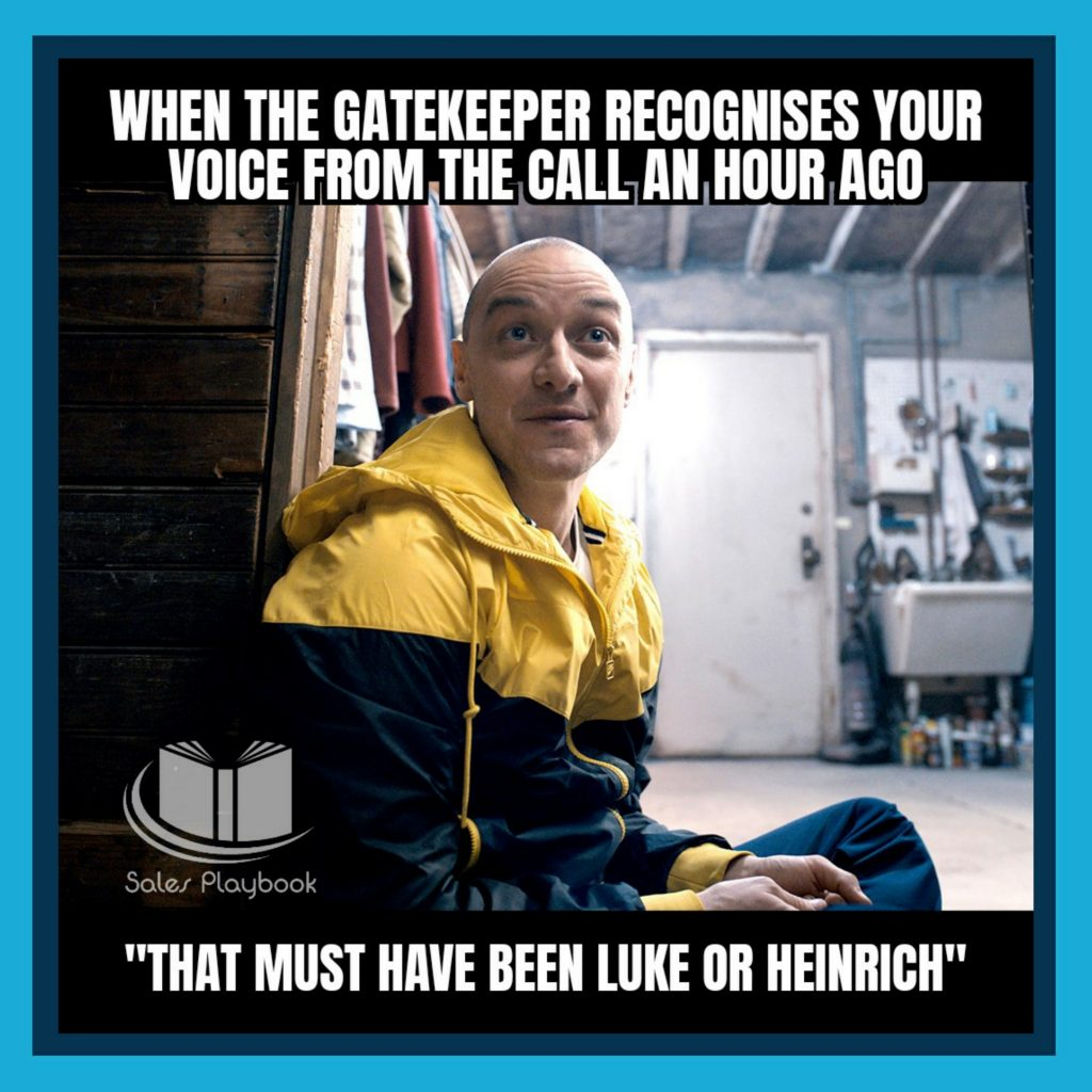 sales meme when the gatekeeper recognizes your voice from the call an hour ago that must have been like or Heinrich