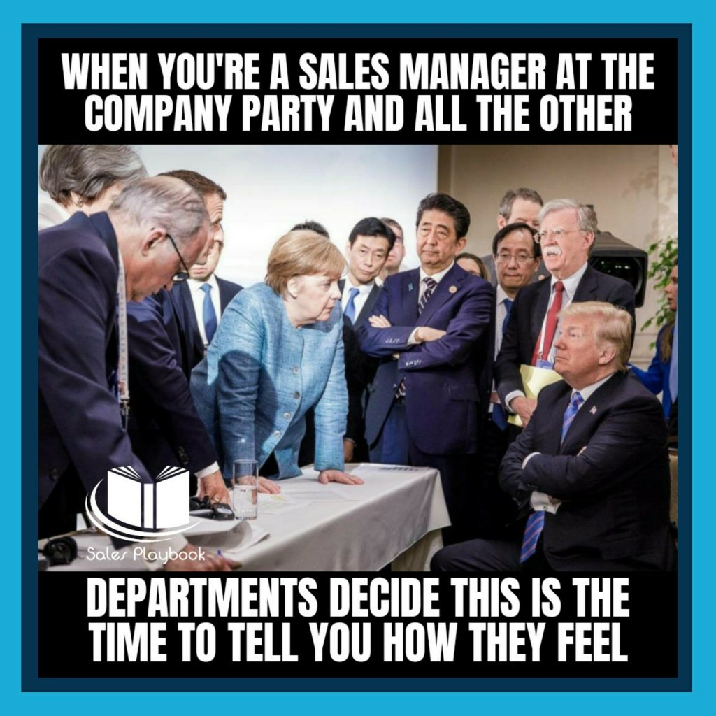 sales meme when you're a sales manager at the company party and all the other departments decide this is the time to tell you how they feel