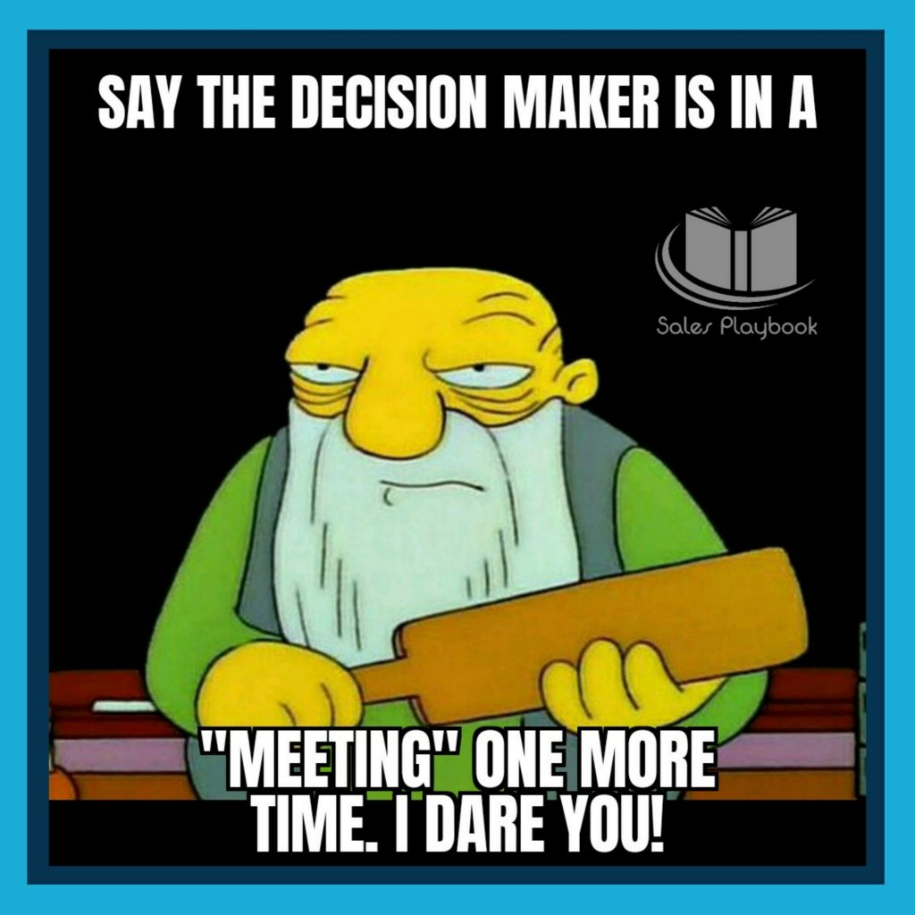 sales meme say the decision maker is in a meeting one more time I dare you