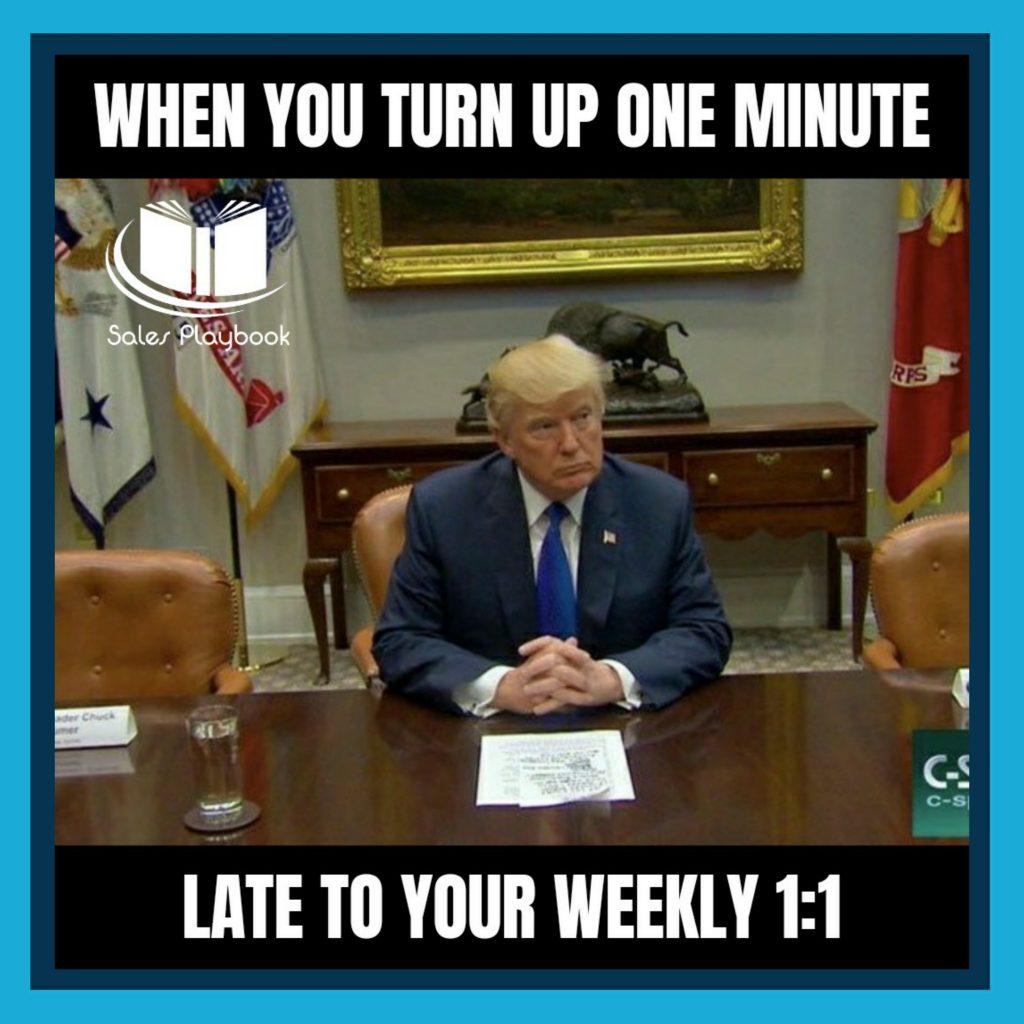 sales meme when you turn up one minute late to your weekly 1:1
