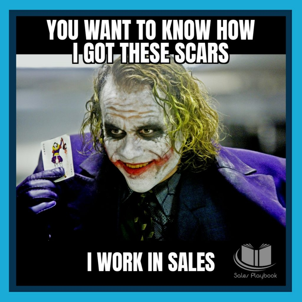 sales meme you want to know how I got these scars I work in sales