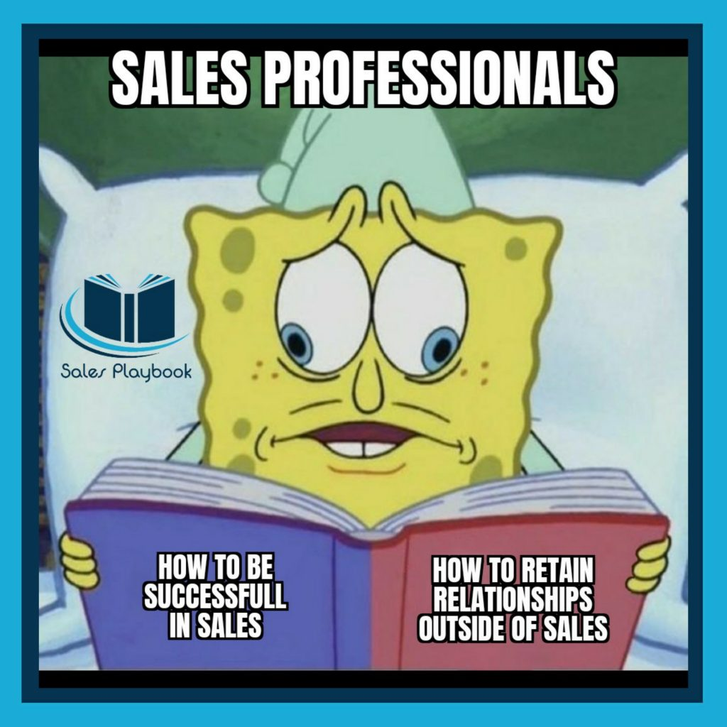 sales meme sales professionals how to be successful in sales how to retain relationships outside of sales