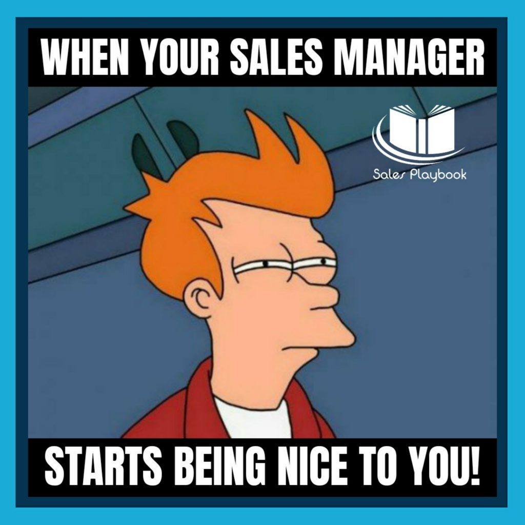 sales meme when your sales manager starts being nice to you
