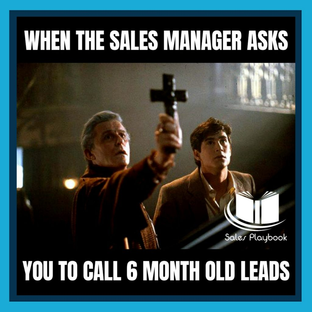 sales meme when the sales manager asks you to call 6 month old leads