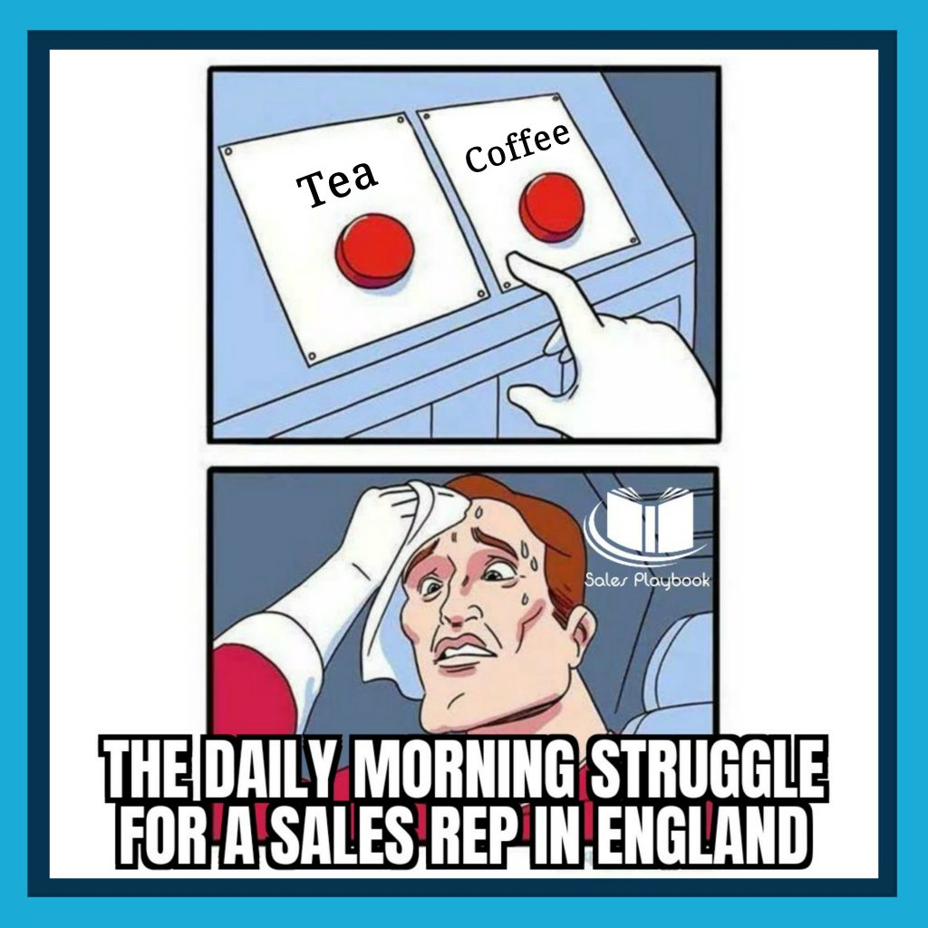 sales meme the daily morning struggle for a sales rep in England tea coffee