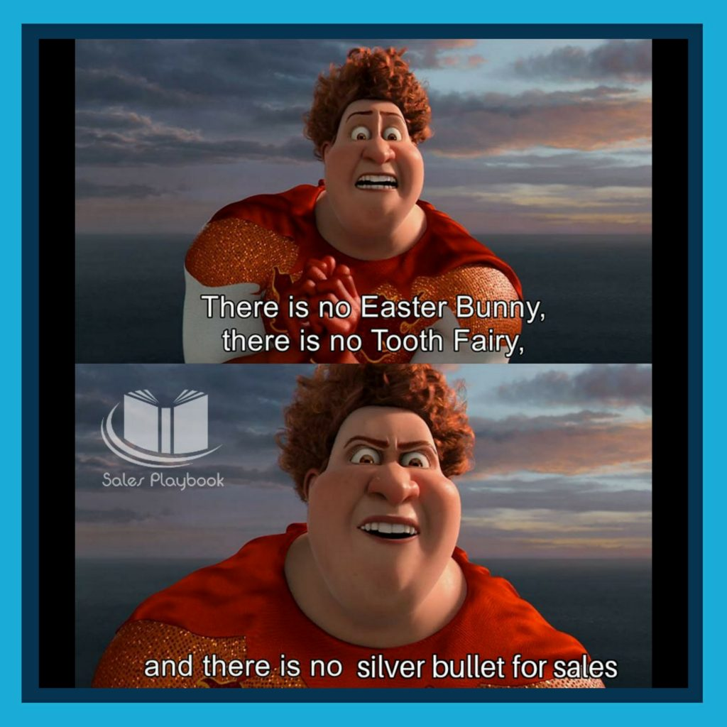 sales meme there is no easter bunny there is no tooth fairy and there is no silver bullet for sales