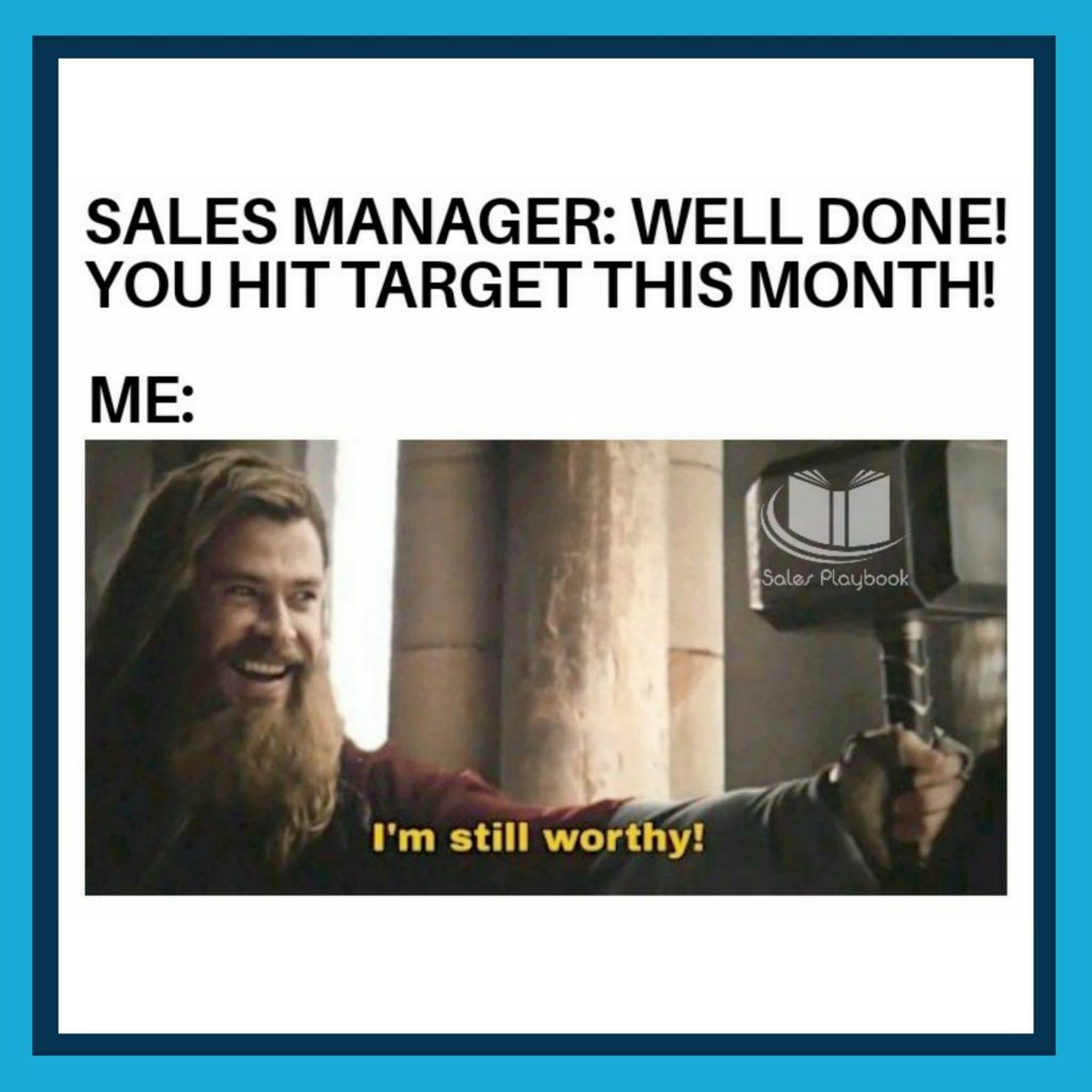 sales meme sales manager well done you hit target this month me I'm still worthy