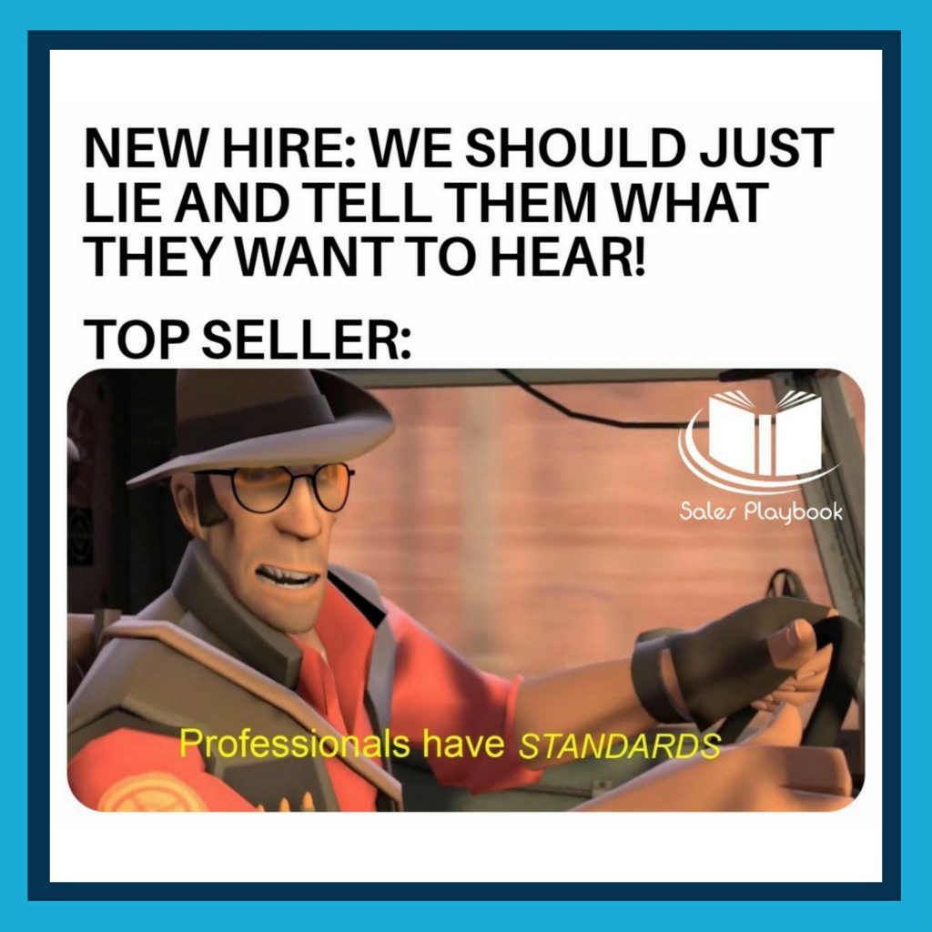 sales meme new hire we should just lie and tell them what they want to hear top seller professionals have standards