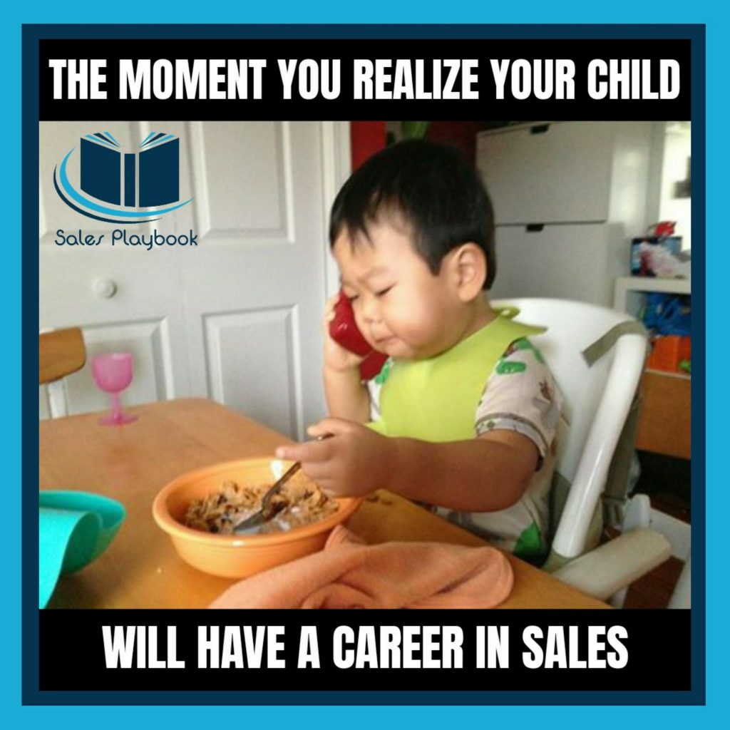 sales meme the moment you realize your child will have a career in sales