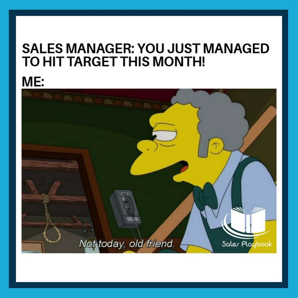 sales meme sales manager you just managed to hit target this month me not today old friend