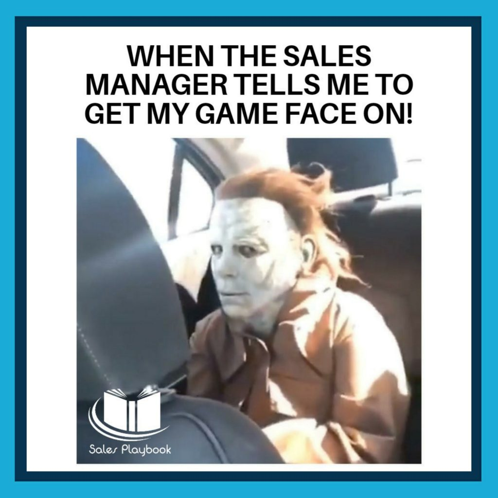 sales meme when the sales manager tells me to get my game face on