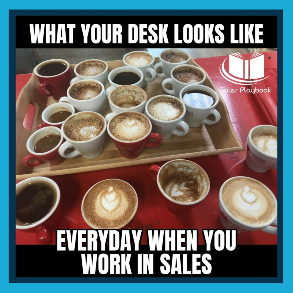 sales meme what your desk looks like everyday when you work in sales