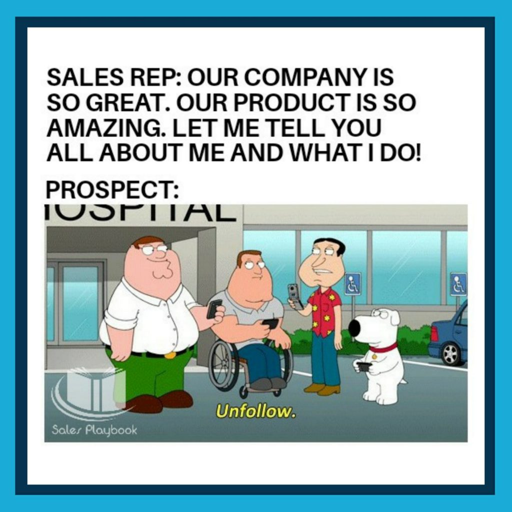 sales meme sales rep our company is so great our product is so amazing let me tell you all about me and what I do prospect unfollow