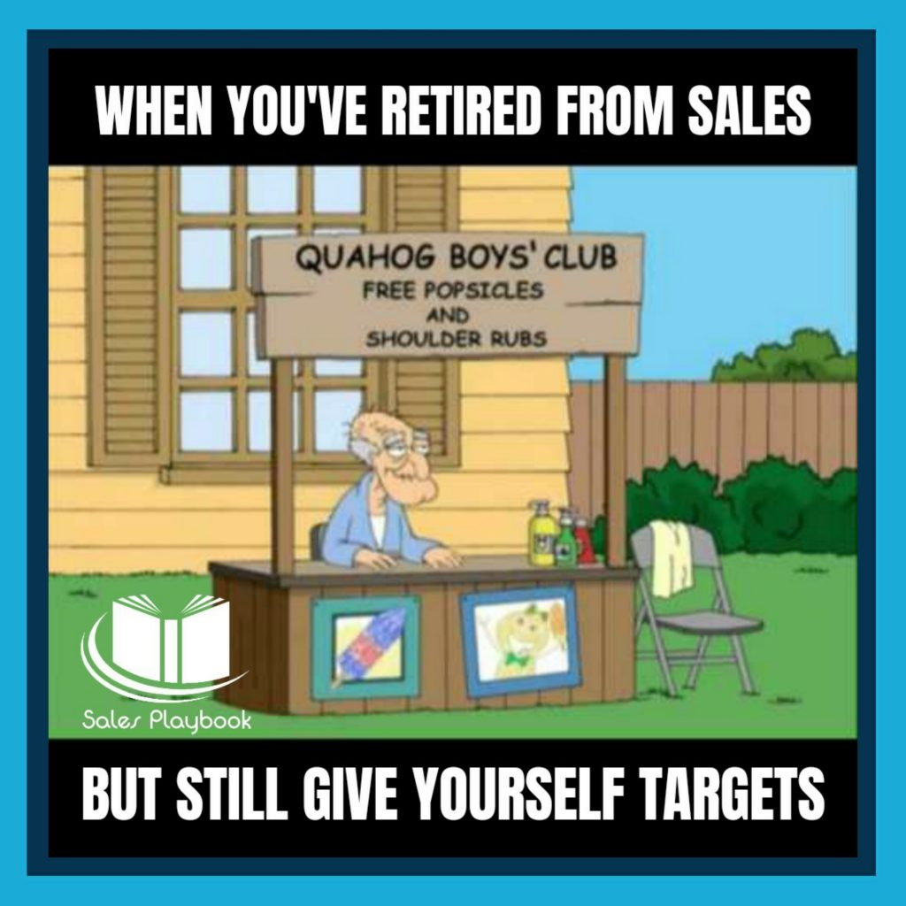 sales meme when you've retired from sales but still give yourself targets