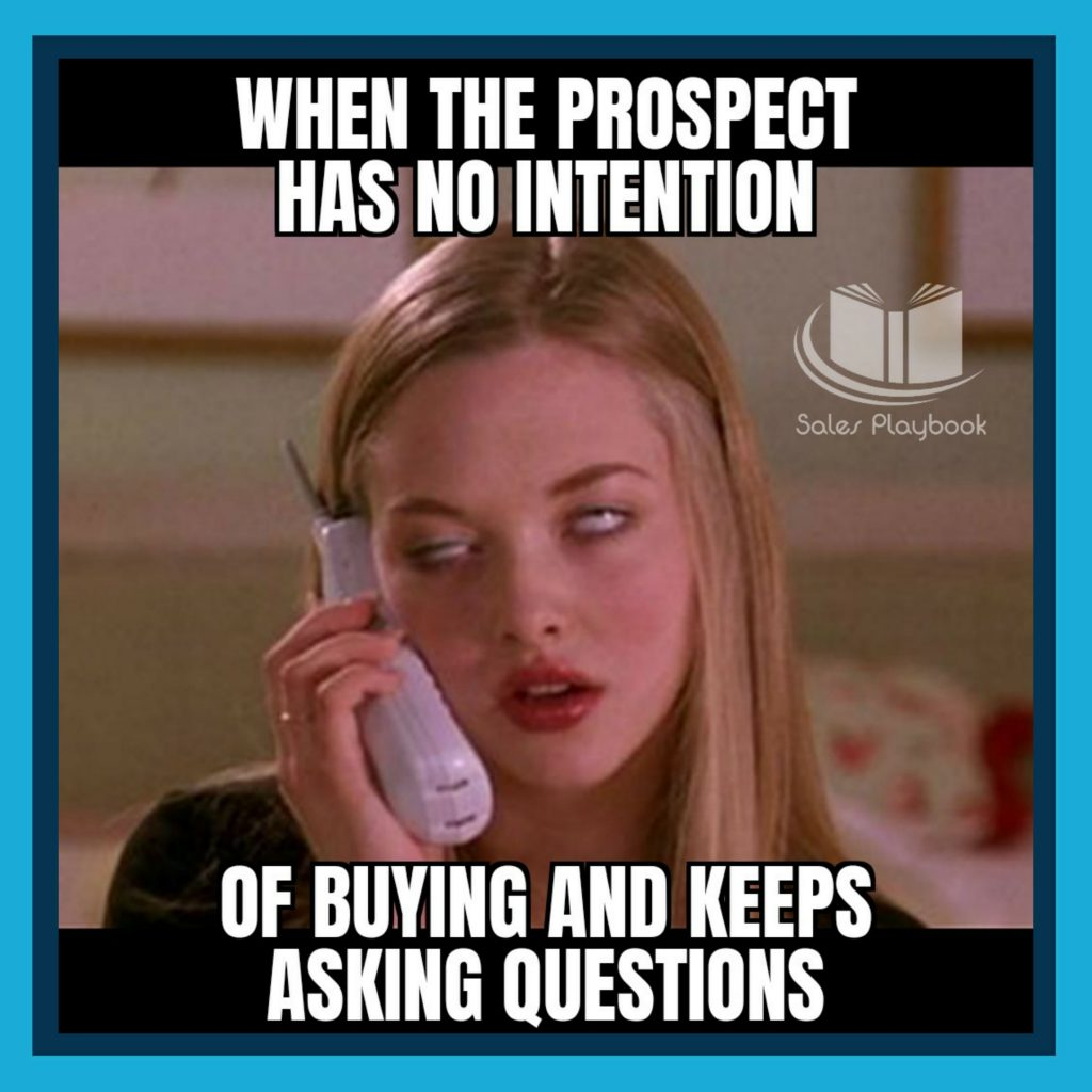 sales meme when the prospect has no intention of buying and keeps asking questions