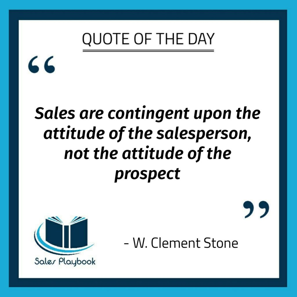 motivational quote sales are contingent upon the attitude of the salesperson not the attitiude of the prospect W. Clement Stone