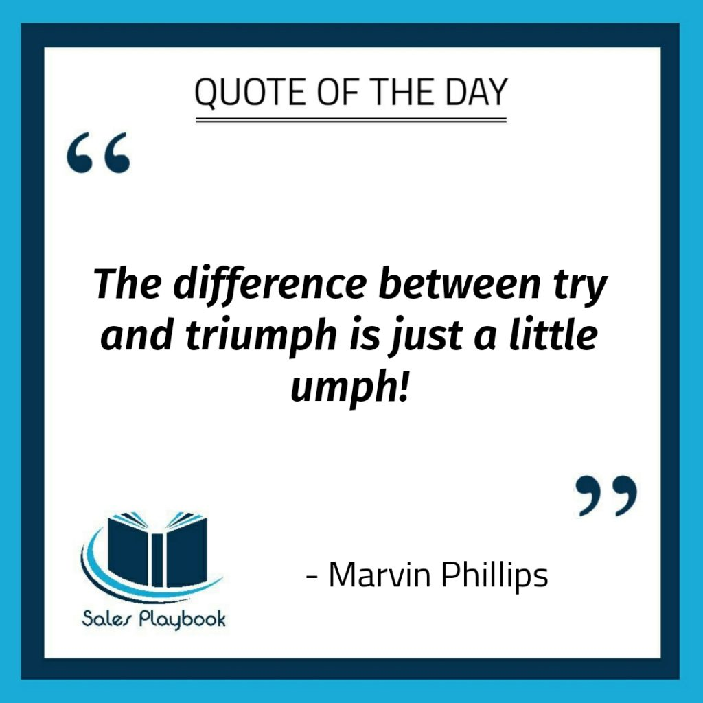 motivational quote the difference between try and triumph is just a little umph Marvin Phillips