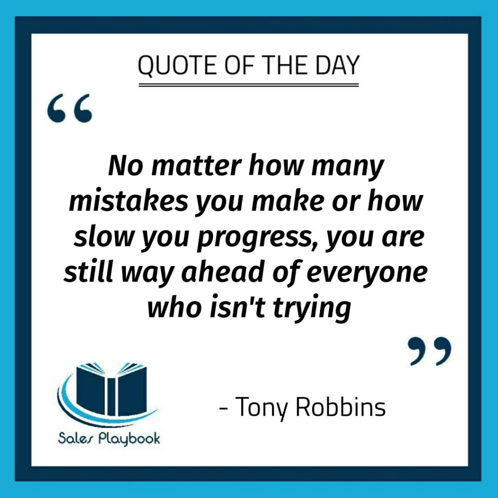 motivational quote no matter how manay mistakes you make or how slow you progress you are still way ahead of everyone who isn't trying Tony Robbins