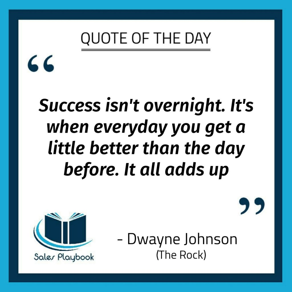 motivational quote success isn't overnight it's when everyday you get a little better then the day before it all adds up Dwayne Johnson The Rock