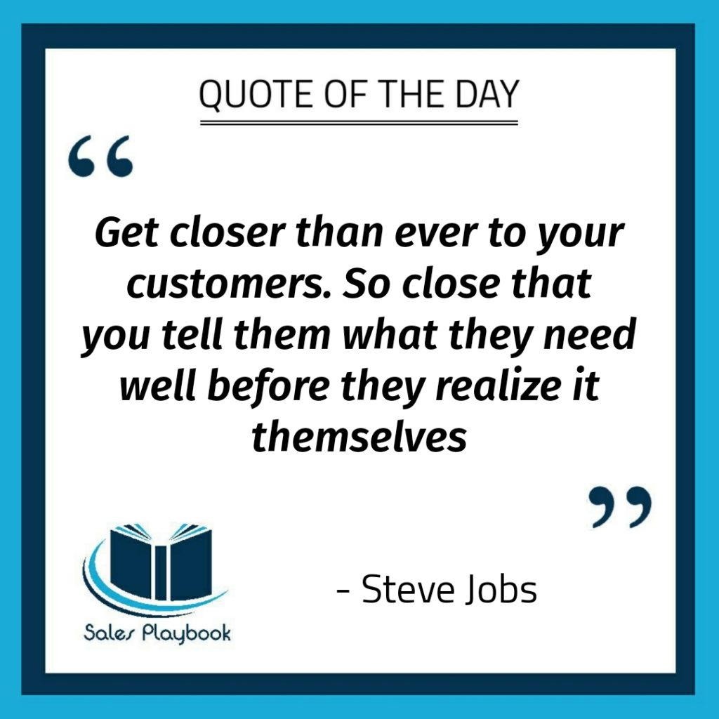 motivational quote get closer than ever to your customers so close that you tell them what they need well before they realize it themseleves Steve Jobs