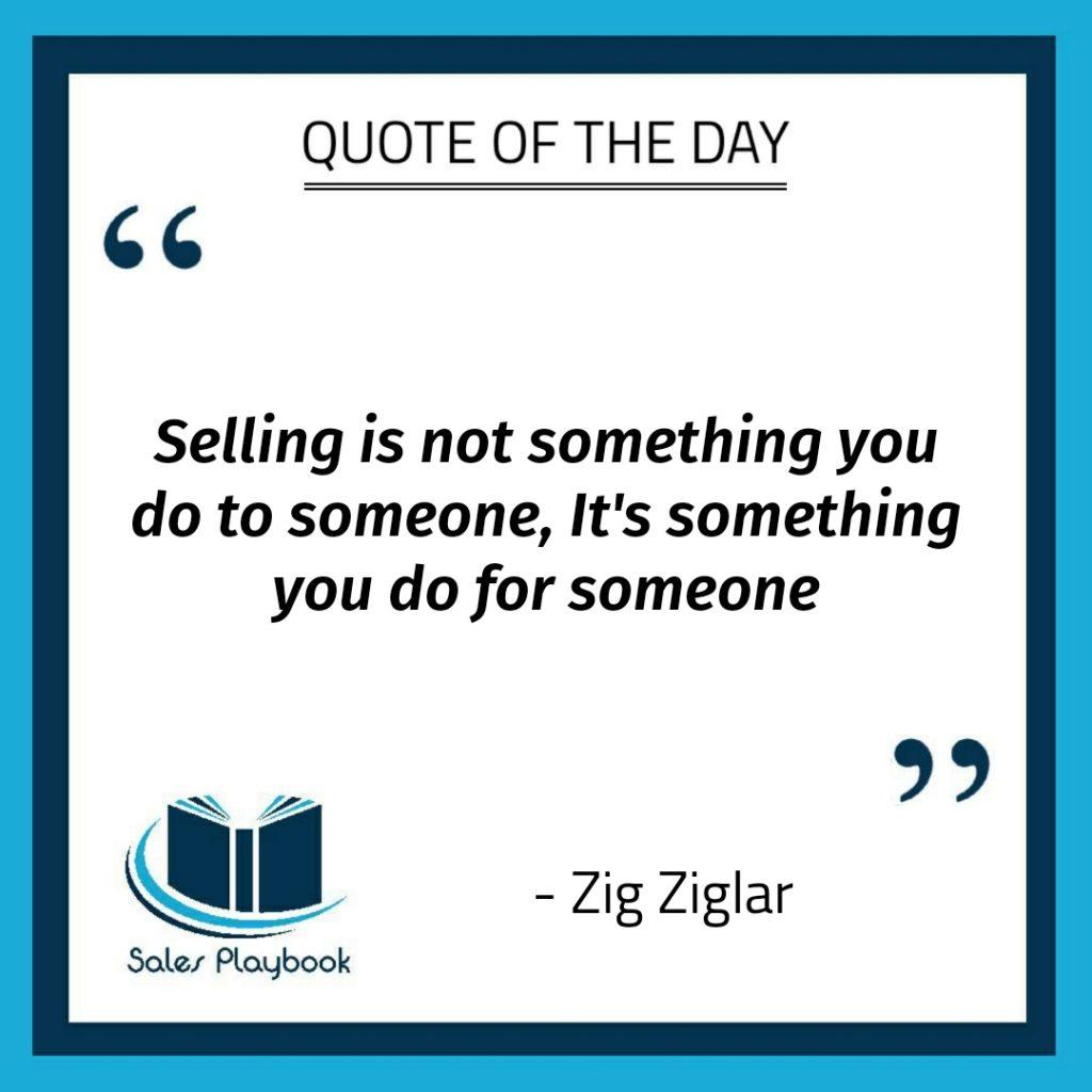 motivational quote selling is not something you do to someone it's something you do for someone Zig Ziglar