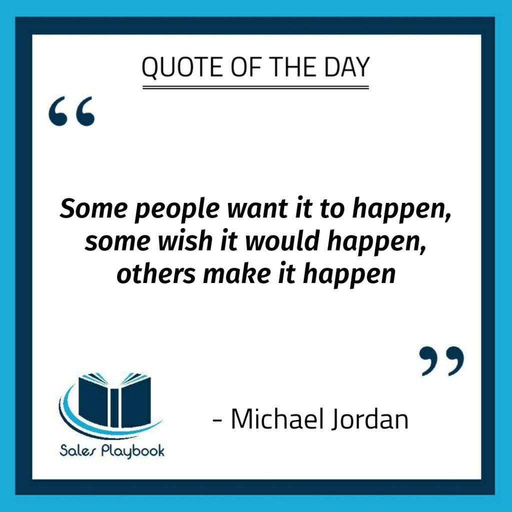 motivational quote some people want it to happen some wish it would happen others make it happen Michael Jordan