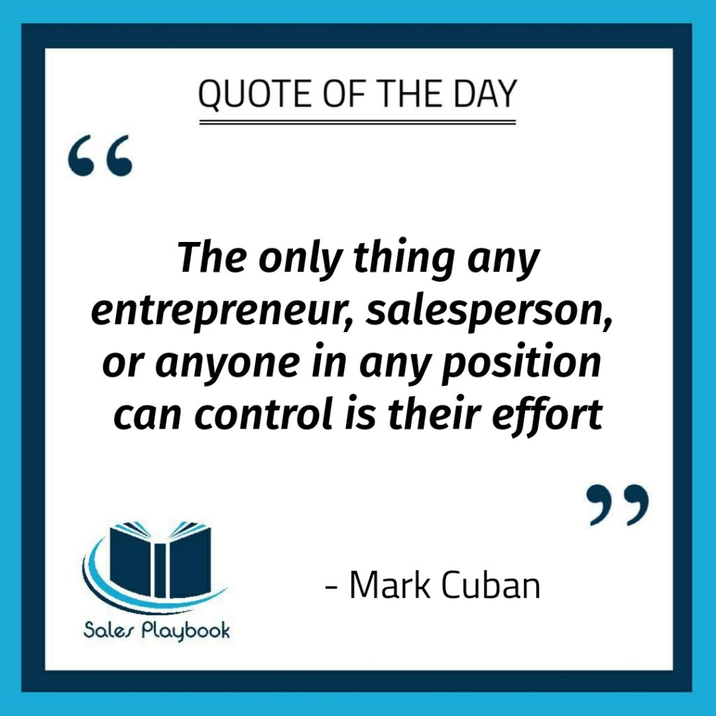motivational quote the only thing any entrepreneur salesperson or anyone in any position can control is their effort Mark Cuban